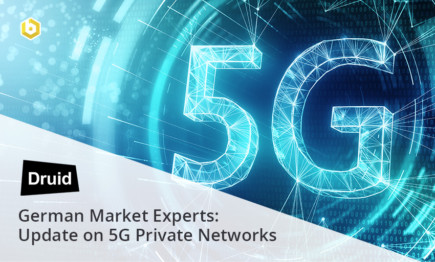 Druid - German Market Experts: Update on 5G Private Networks